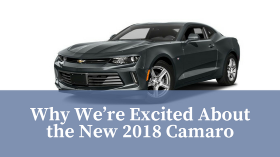 Why We're Excited About the New 2018 Camaro