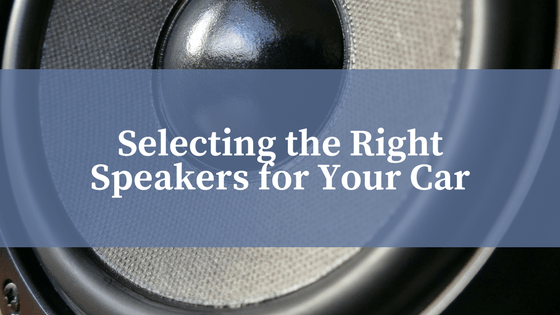 Selecting the Right Speakers for your Car