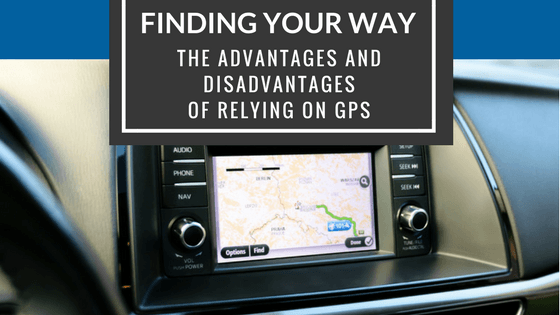 THE ADVANTAGES AND DISADVANTAGES OF RELYING ON GPS