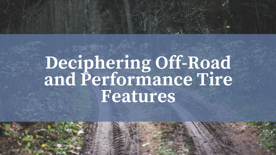 Deciphering Off-Road and Performance Tire Features