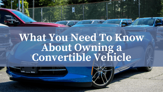 what you need to know about owning a convertible