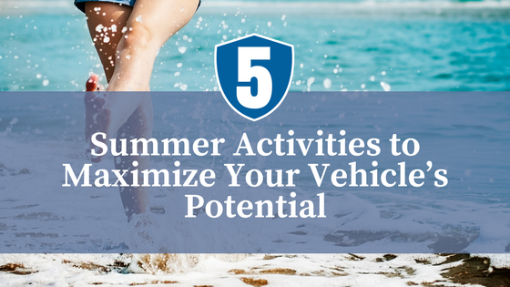 5 Summer Activities to Maximize Your Vehicle's Potential