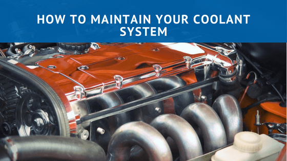 How to Maintain Your Coolant System